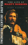 Twentieth Century Drifter : The Life Of Marty Robbins.