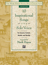 10 Inspirational Songs For Solo Voice : Medium High / arranged by Mark Hayes.