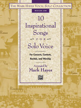 10 Inspirational Songs For Solo Voice : Medium Low / arranged by Mark Hayes.