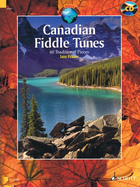 Canadian Fiddle Tunes : 60 Traditional Pieces / edited and arranged by Iain Fraser.