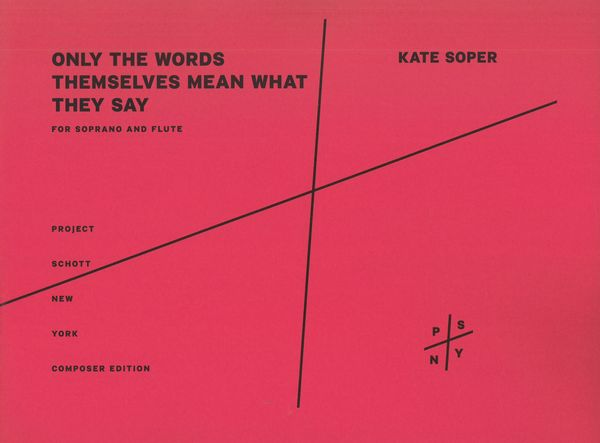 Only The Words Themselves Mean What They Say : For Soprano and Flute (2010-11).