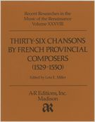 Thirty-Six Chansons by Frence Provincial Composers (1529-1550).