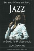 So You Want To Sing Jazz : A Guide For Professionals.
