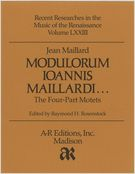 Modulorum Ioannis Maillardi : The Four-Part Motets.
