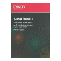 Aural Book 1 : Specimen Aural Tests For Trinity Guildhall Examinations From 2007 - Initial-Grade 5.