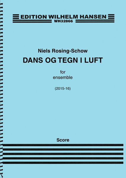 Dans Og Tegn I Luft = Dance and Signs In The Air : For Ensemble (2015-16).