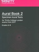 Aural Book 2 : Specimen Aural Tests For Trinity College London Exams From 2017 (Grades 6-8).