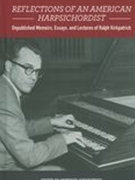 Reflections of An American Harpsichordist : Unpublished Memoirs, Essays and Lectures.