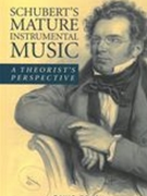 Schubert's Mature Instrumental Music : A Theorist's Perspective.