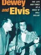 Dewey and Elvis : The Life and Times of A Rock 'N' Roll Deejay.