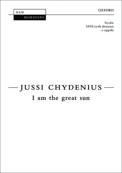 I Am The Great Sun : For SATB Divisi A Cappella.