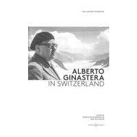 Alberto Ginastera In Switzerland : Essays & Documents / Ed. Angela Ida De Benedictis & Felix Meyer.