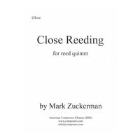 Close Reeding : For Reed Quintet - Oboe, Clarinet, Alto Saxophone, Bass Clarinet and Bassoon (2017).