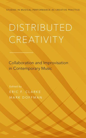 Distributed Creativity : Collaboration and Improvisation In Contemporary Music.