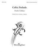 Celtic Prelude : For String Orchestra, Quintet, Or Quartet.