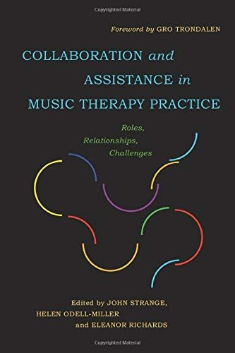 Collaboration and Assistance In Music Therapy Practice : Roles, Relationships, Challenges.