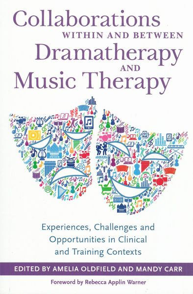 Collaborations Within and Between Dramatherapy and Music Therapy / Ed. Oldfield, Carr.