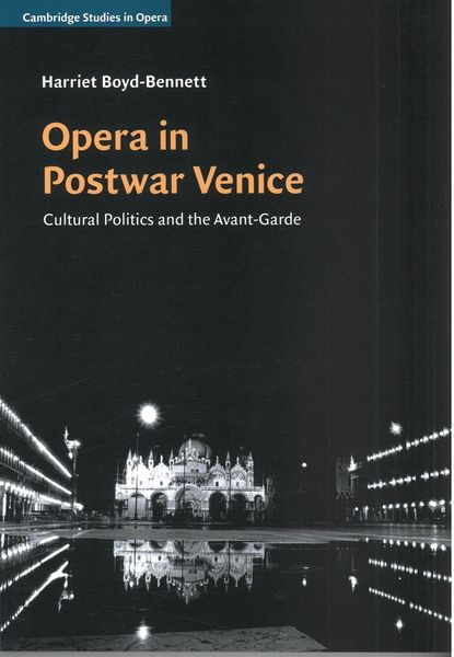 Opera In Postwar Venice : Cultural Politics and The Avant-Garde.