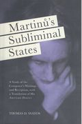 Martinu's Subliminal States : A Study of The Composer's Writings and Reception.