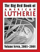 Big Red Book of American Lutherie, Vol. 7 : 2003-2005 / edited by Tim Olsen.
