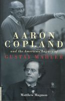 Aaron Copland and The American Legacy of Gustav Mahler.