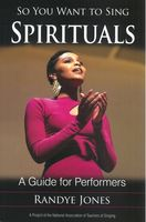 So You Want To Sing Spirituals : A Guide For Performers.