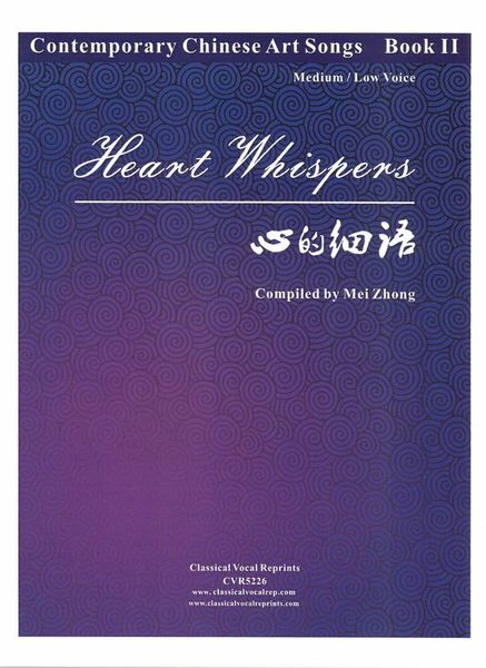 Contemporary Chinese Art Songs, Book 2 - Heart Whispers : For Med/Low Voice / compiled by Mei Zhong.
