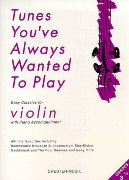 Tunes You've Always Wanted To Play : Easy Classics For Violin With Piano.