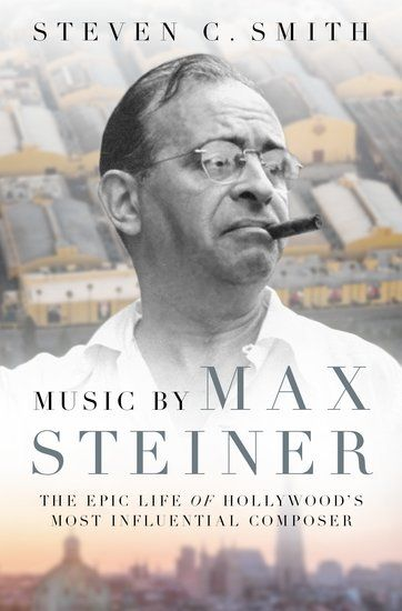 Music by Max Steiner : The Epic Life of Hollywood's Most Influential Composer.
