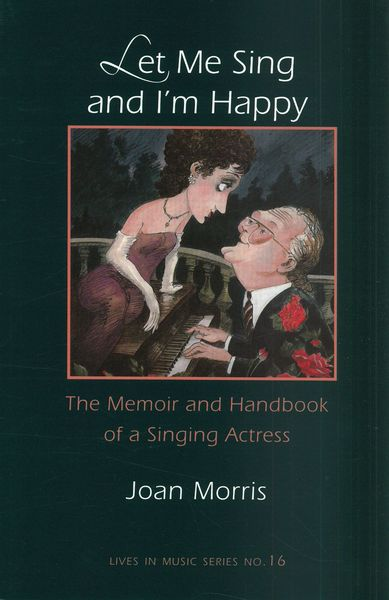 Let Me Sing and I'm Happy : The Memoir and Handbook of A Singing Actress.