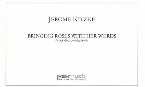 Bringing Roses With Her Words : For Amplified, Speaking Pianist (2009).
