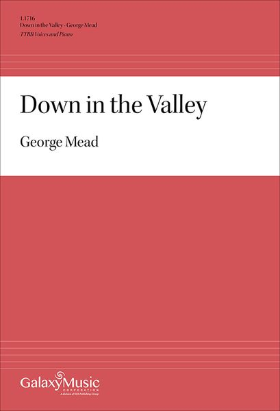 Down In The Valley : For TTBB and Piano / arr. George Mead [Download].