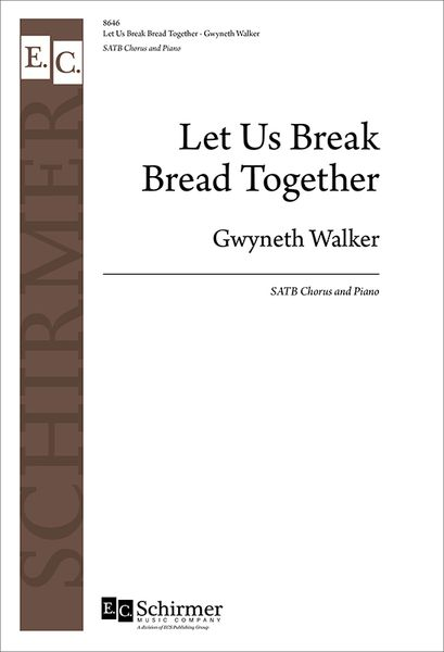 Let Us Break Bread Together : For SATB and Piano / arr. Gwyneth Walker [Download].