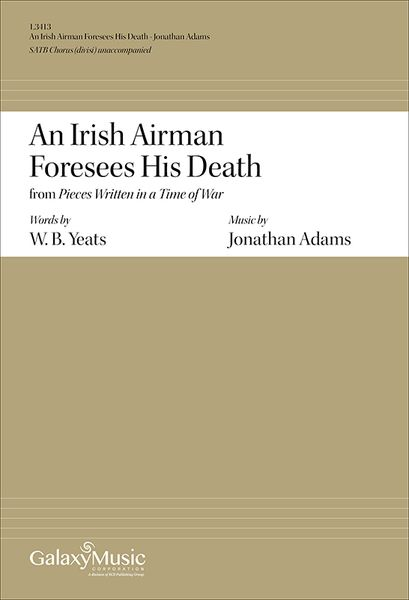 Irish Airman Foresees His Death, From Pieces Written In A Time of War : For SATB Chorus A Cappella.