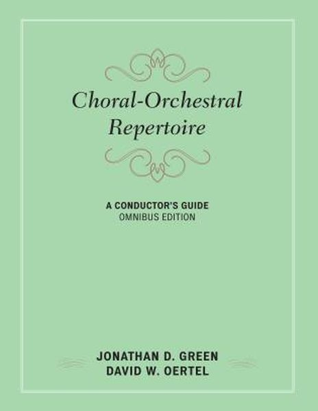 Choral-Orchestral Repertoire : A Conductor's Guide, Omnibus Edition.