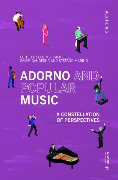 Adorno and Popular Music : A Constellation of Perspectives / Ed. by Colin J. Campbell.