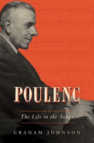 Poulenc : The Life In The Songs.