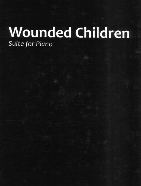 Wounded Children : Suite For Piano.