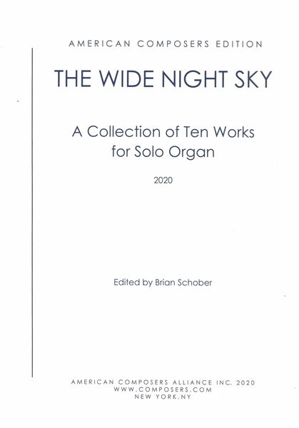 Wide Night Sky : A Collection of Ten Works For Solo Organ / edited by Brian Schober.