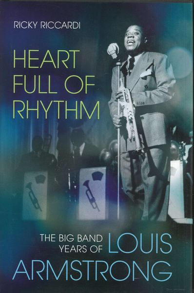Heart Full of Rhythm : The Big Band Years of Louis Armstrong.