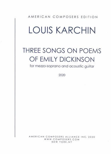 Three Songs On Poems of Emily Dickinson : For Mezzo-Soprano and Acoustic Guitar (2020).