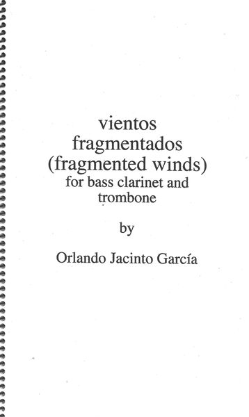 Vientos Fragmentados (Fragmented Winds) : For Bass Clarniet and Trombone (2005).