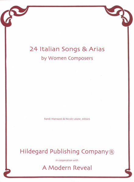 24 Italian Songs and Arias by Women Composers / edited by Randi Marrazzo and Nicole Leone.