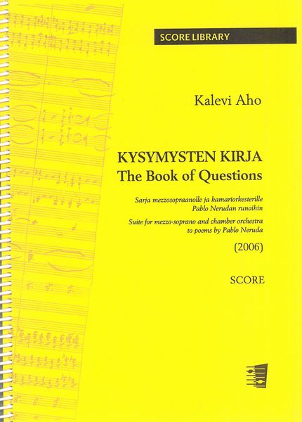 Kysymysten Kirja = The Book of Questions : Suite For Mezzo Soprano and Chamber Orchestra (2006).
