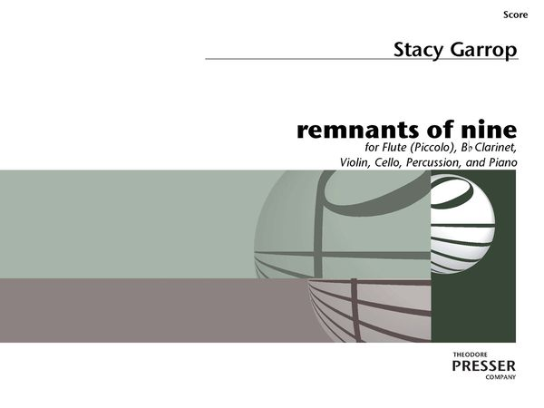 Remnants of Nine : For Flute (Piccolo), B Flat Clarinet, Violin, Cello, Percussion and Piano.