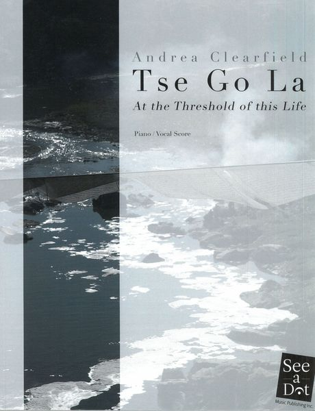 Tse Go La - At The Threshold of This Life : A Cantata On Rites of Passage (2012, Rev. 2013).