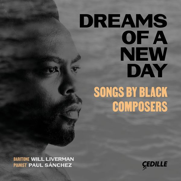 Dreams of A New Day : Songs by Black Composers / Will Liverman, Baritone.