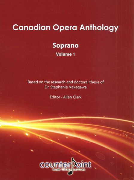 Canadian Opera Anthology : Soprano, Vol. 1 / edited by Allen Clark.