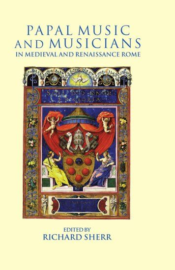 Papal Music and Musicians In Late Medieval and Renaissance Rome.