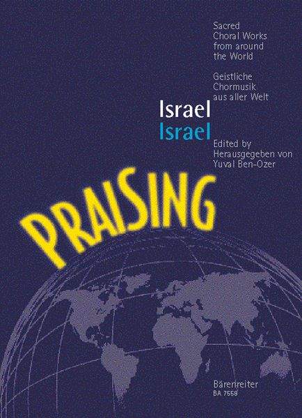 Praising - Israel / Sacred Choral Works For Mixed Choir A Cappella / edited by Yuval Ben-Ozer.